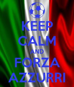 Poster: KEEP CALM AND FORZA AZZURRI
