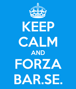 Poster: KEEP CALM AND FORZA BAR.SE.