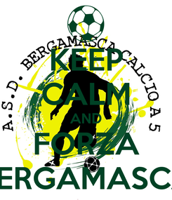 Poster: KEEP CALM AND FORZA BERGAMASCA