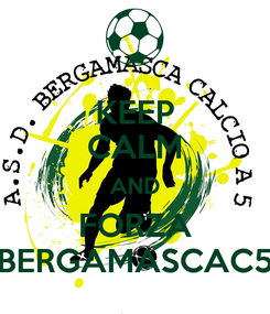 Poster: KEEP CALM AND FORZA BERGAMASCAC5