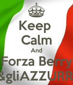Poster: Keep  Calm And Forza Berry &gliAZZURRI