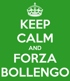 Poster: KEEP CALM AND FORZA BOLLENGO