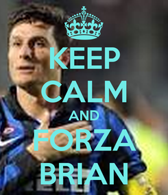 Poster: KEEP CALM AND FORZA BRIAN