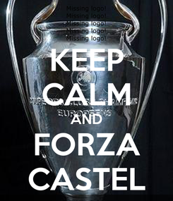 Poster: KEEP CALM AND FORZA CASTEL