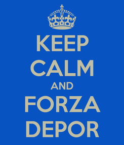 Poster: KEEP CALM AND FORZA DEPOR