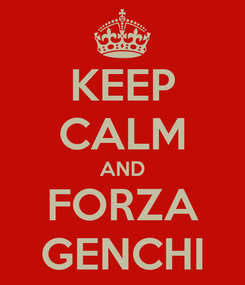 Poster: KEEP CALM AND FORZA GENCHI