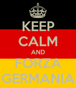 Poster: KEEP CALM AND FORZA GERMANIA