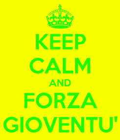 Poster: KEEP CALM AND FORZA GIOVENTU'