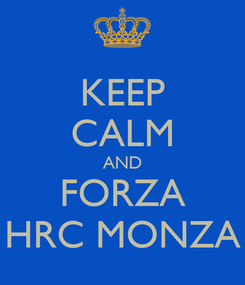 Poster: KEEP CALM AND FORZA HRC MONZA