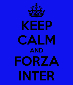 Poster: KEEP CALM AND FORZA INTER