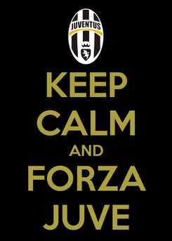 Poster: KEEP CALM AND FORZA JUVE