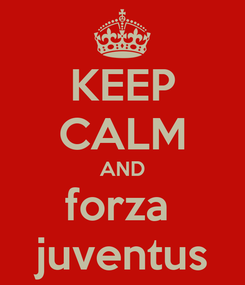Poster: KEEP CALM AND forza  juventus