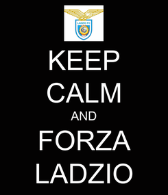 Poster: KEEP CALM AND FORZA LADZIO