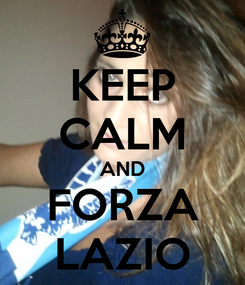 Poster: KEEP CALM AND FORZA LAZIO