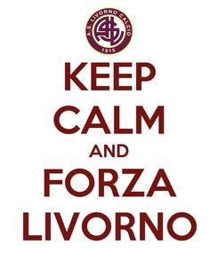 Poster: KEEP CALM AND FORZA LIVORNO
