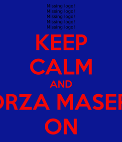 Poster: KEEP CALM AND FORZA MASERÀ ON