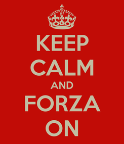 Poster: KEEP CALM AND FORZA ON