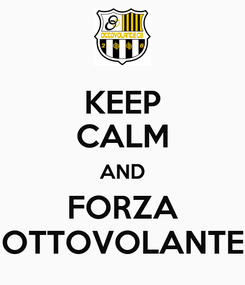 Poster: KEEP CALM AND FORZA OTTOVOLANTE