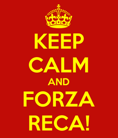Poster: KEEP CALM AND FORZA RECA!