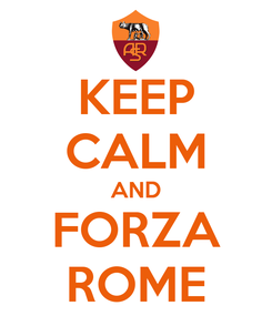 Poster: KEEP CALM AND FORZA ROME