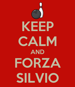 Poster: KEEP CALM AND FORZA SILVIO