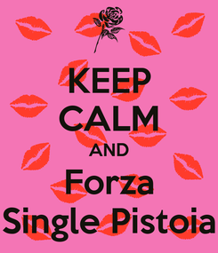 Poster: KEEP CALM AND Forza Single Pistoia