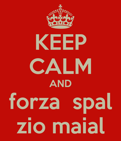 Poster: KEEP CALM AND forza  spal zio maial