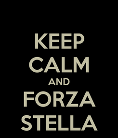 Poster: KEEP CALM AND FORZA STELLA