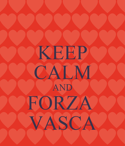 Poster: KEEP CALM AND FORZA  VASCA