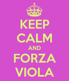 Poster: KEEP CALM AND FORZA VIOLA