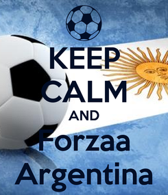 Poster: KEEP CALM AND Forzaa Argentina