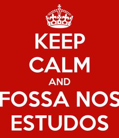 Poster: KEEP CALM AND FOSSA NOS ESTUDOS