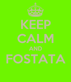 Poster: KEEP CALM AND FOSTATA