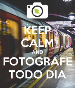 Poster: KEEP CALM AND FOTOGRAFE TODO DIA