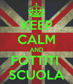 Poster: KEEP CALM AND FOTTITI  SCUOLA