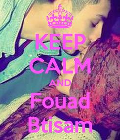 Poster: KEEP CALM AND Fouad Btisam