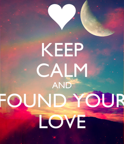 Poster: KEEP CALM AND FOUND YOUR LOVE