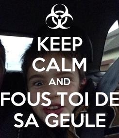 Poster: KEEP CALM AND FOUS TOI DE SA GEULE