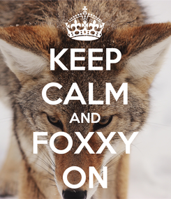 Poster: KEEP CALM AND FOXXY ON