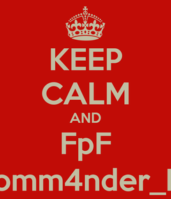 Poster: KEEP CALM AND FpF Comm4nder_Rk