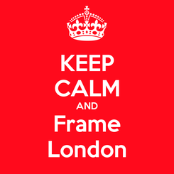 Poster: KEEP CALM AND Frame London