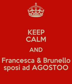 Poster: KEEP CALM AND Francesca & Brunello sposi ad AGOSTOO