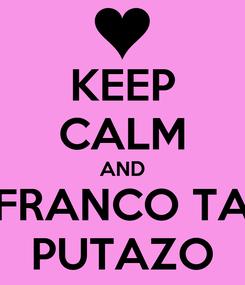 Poster: KEEP CALM AND FRANCO TA PUTAZO