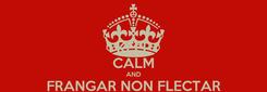 Poster: KEEP CALM AND FRANGAR NON FLECTAR