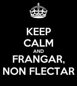 Poster: KEEP CALM AND FRANGAR, NON FLECTAR