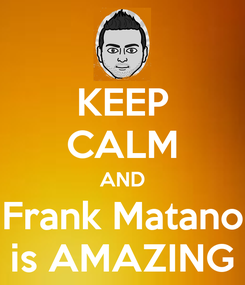 Poster: KEEP CALM AND Frank Matano is AMAZING