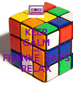 Poster: KEEP CALM AND FRANKE  SAYS RELAX