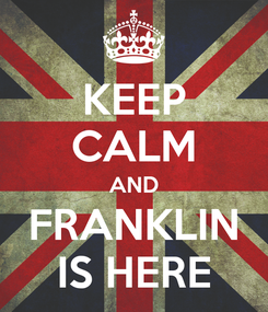Poster: KEEP CALM AND FRANKLIN IS HERE