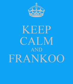Poster: KEEP CALM AND FRANKOO