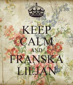 Poster: KEEP CALM AND FRANSKA LILJAN